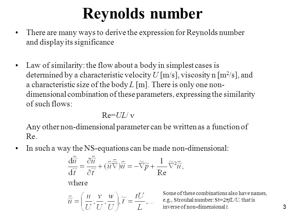 Reynolds number There are many ways to derive the expression for Reynolds number and display its significance.