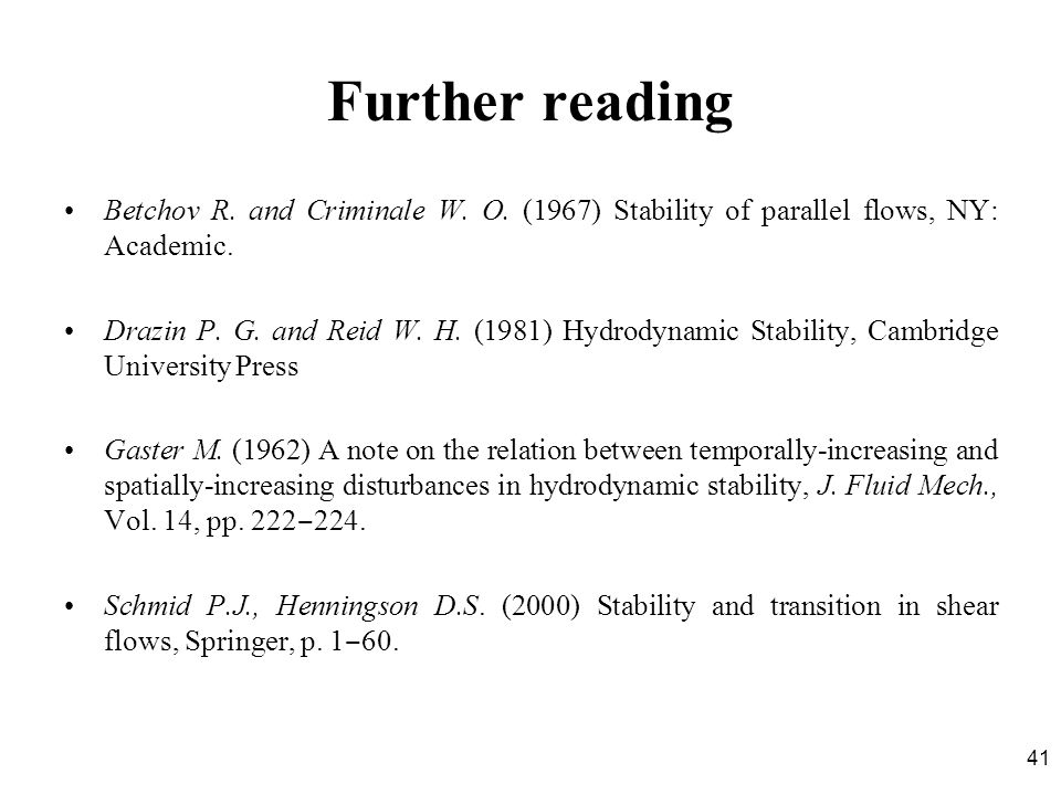 Further reading Betchov R. and Criminale W. O. (1967) Stability of parallel flows, NY: Academic.