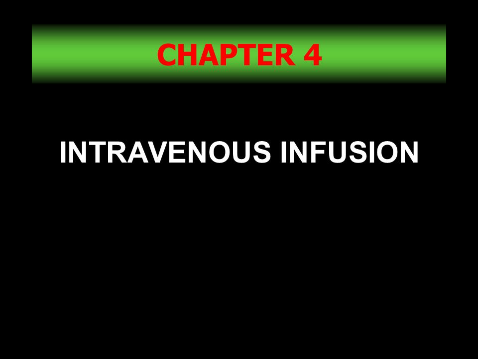 CHAPTER 4 INTRAVENOUS INFUSION
