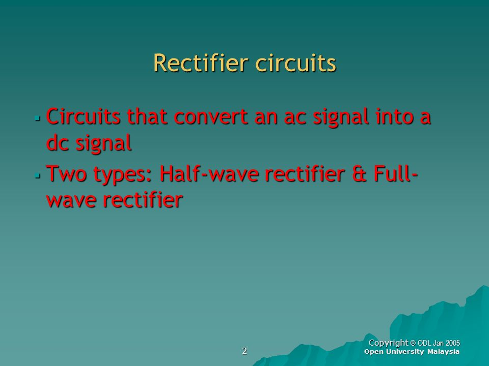 Rectifier circuits Circuits that convert an ac signal into a dc signal