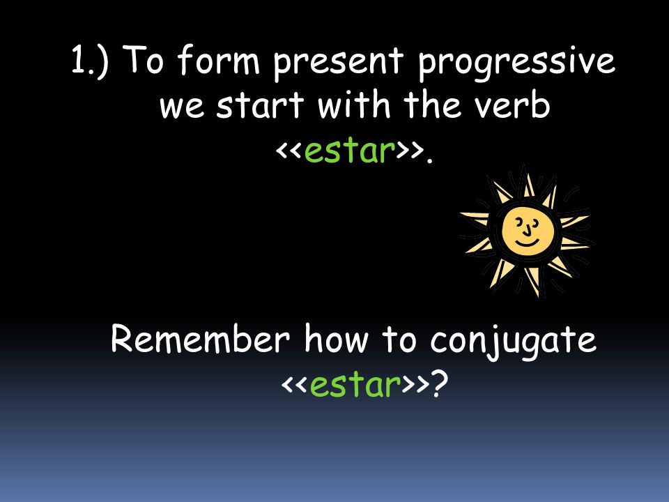 Remember how to conjugate <<estar>>