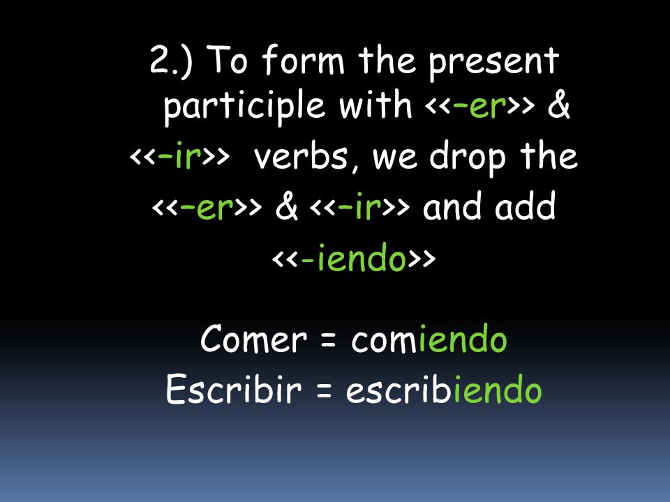 2.) To form the present participle with <<–er>> &