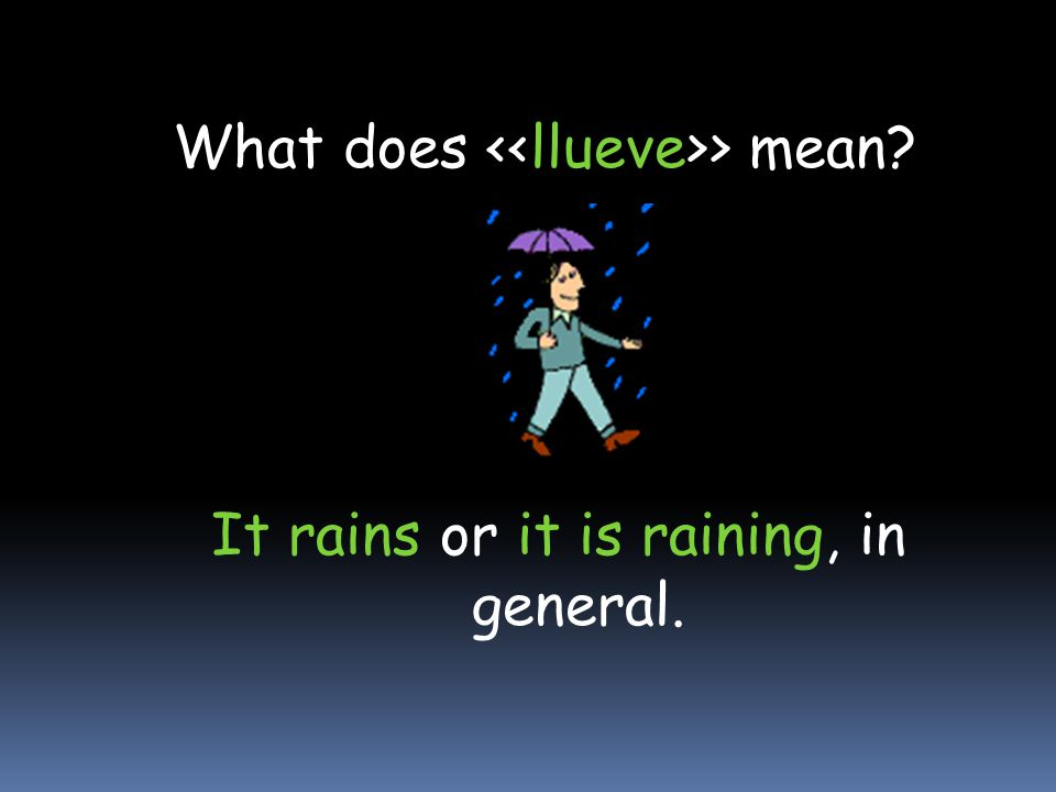 What does <<llueve>> mean