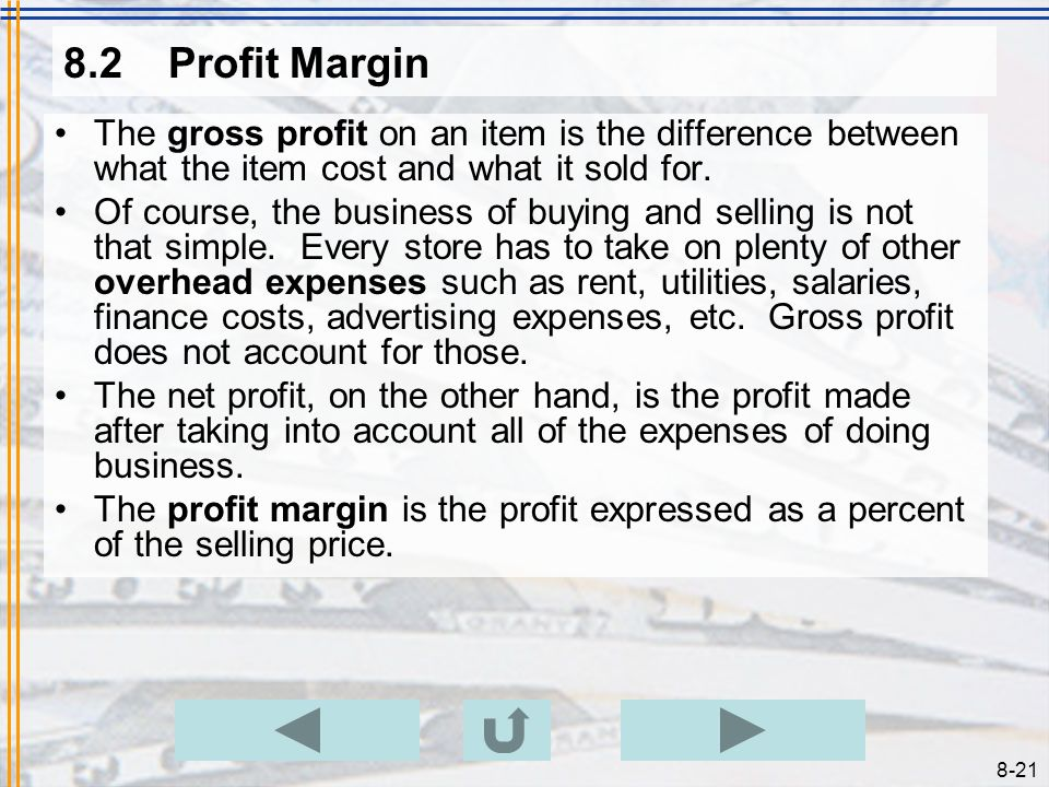 8.2 Profit Margin The gross profit on an item is the difference between what the item cost and what it sold for.