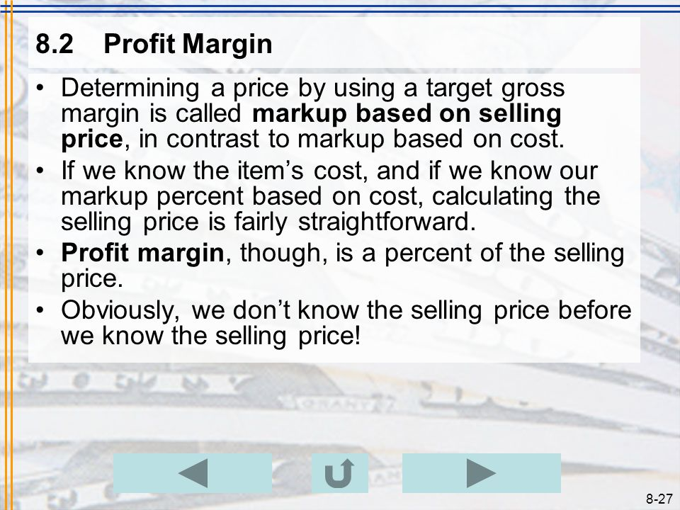 8.2 Profit Margin Determining a price by using a target gross margin is called markup based on selling price, in contrast to markup based on cost.