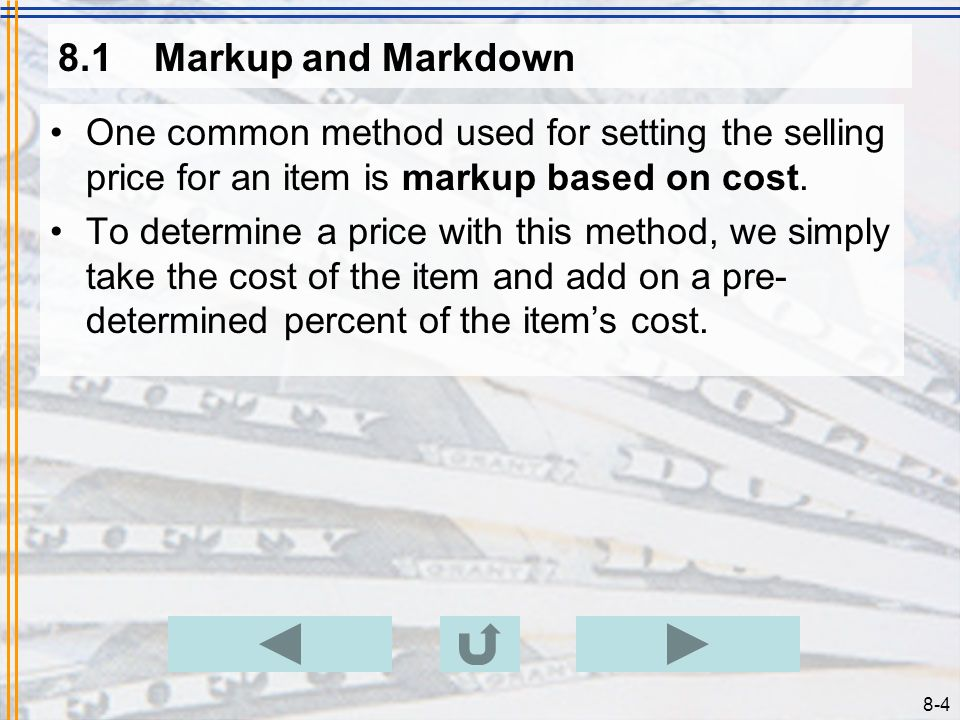 8.1 Markup and Markdown One common method used for setting the selling price for an item is markup based on cost.