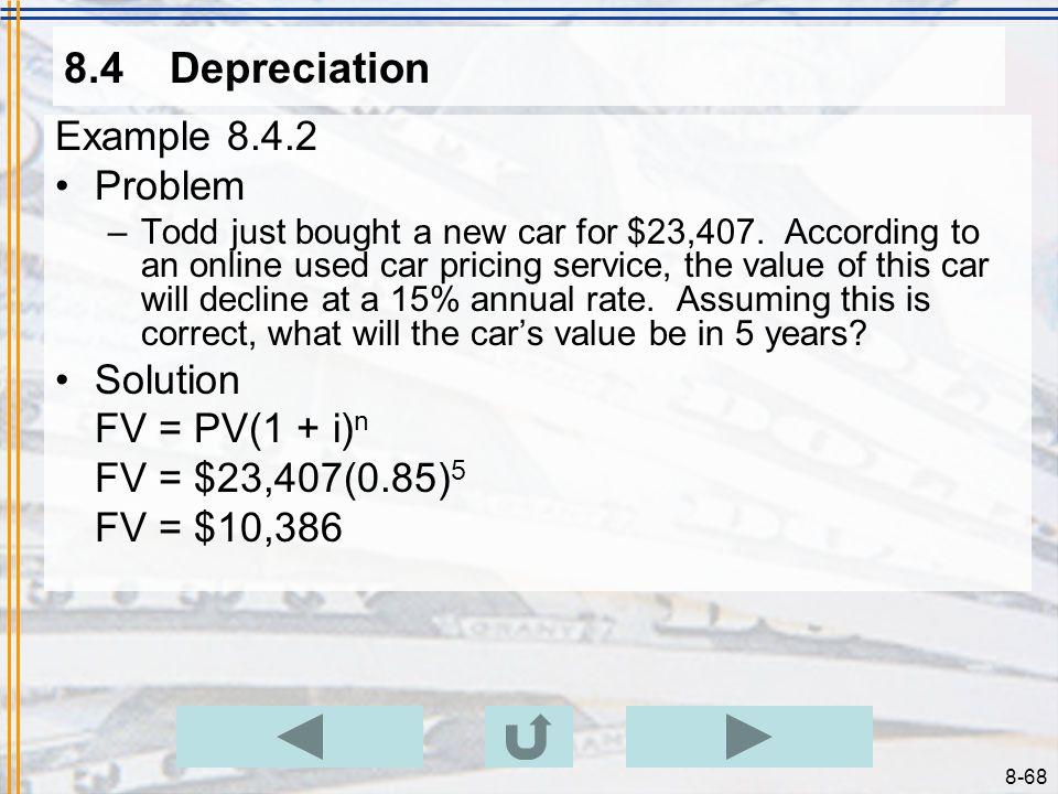 8.4 Depreciation Example 8.4.2 Problem Solution FV = PV(1 + i)n
