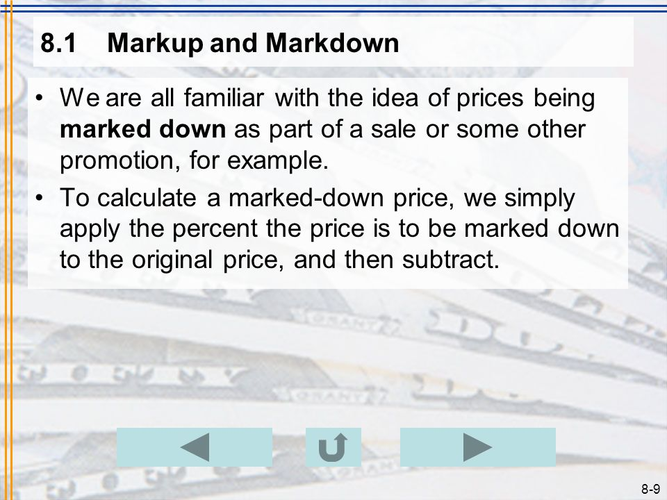 8.1 Markup and Markdown We are all familiar with the idea of prices being marked down as part of a sale or some other promotion, for example.
