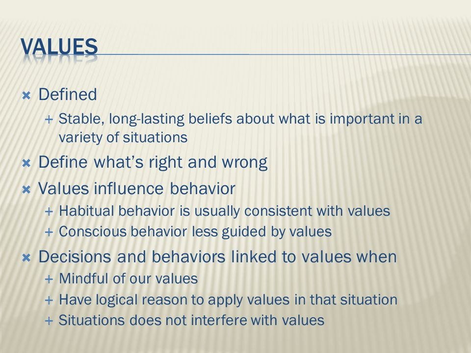 VALUES Defined Define what's right and wrong Values influence behavior