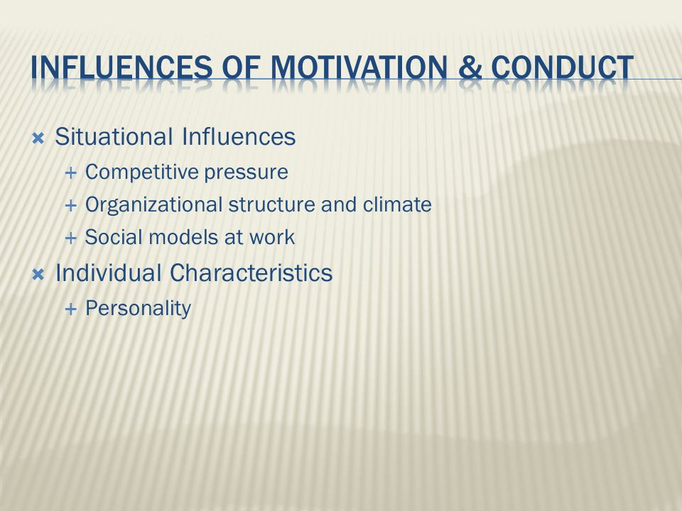 INFLUENCES OF MOTIVATION & CONDUCT