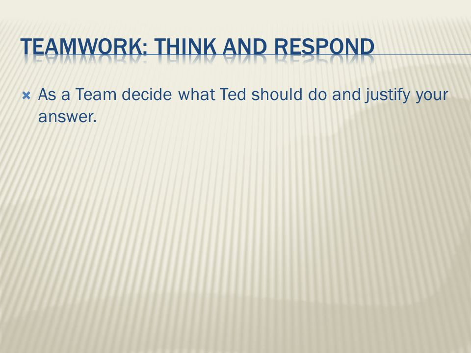 Teamwork: think and respond