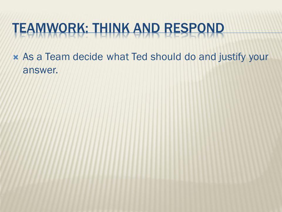 Teamwork: think and respond
