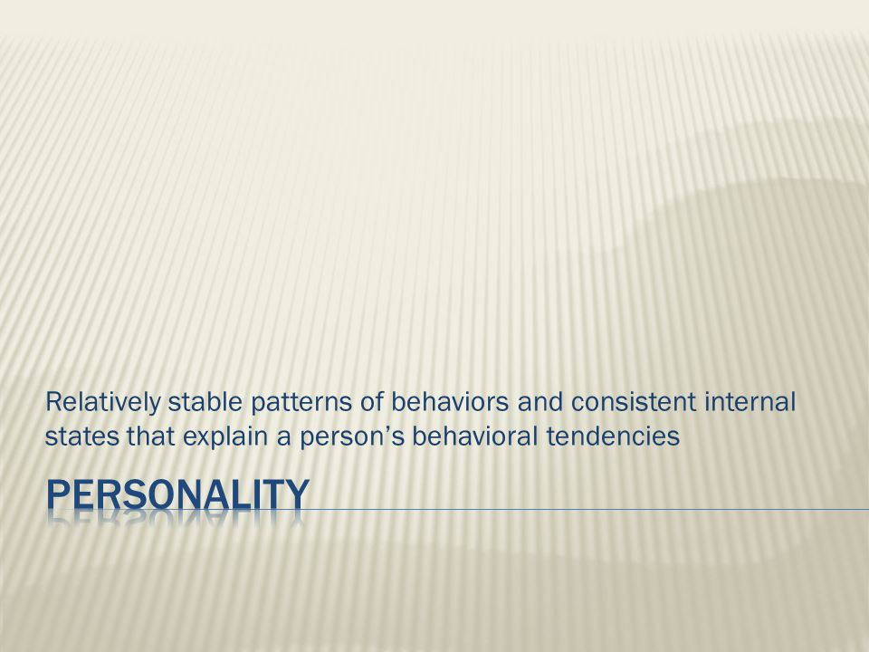 Relatively stable patterns of behaviors and consistent internal states that explain a person's behavioral tendencies