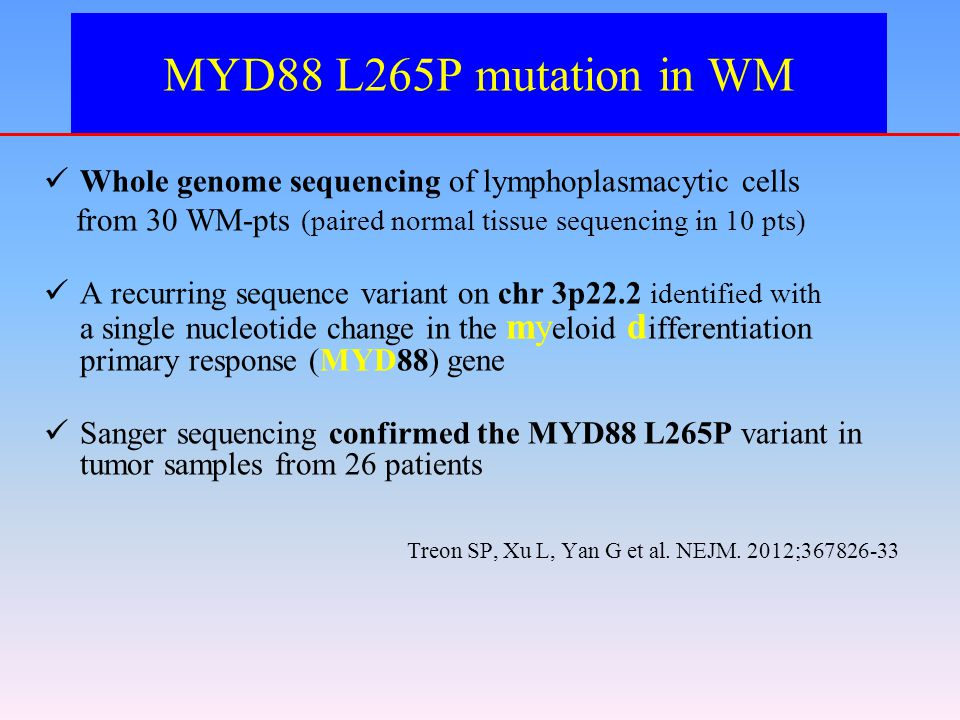 MYD88 L265P mutation in WM Whole genome sequencing of lymphoplasmacytic cells. from 30 WM-pts (paired normal tissue sequencing in 10 pts)