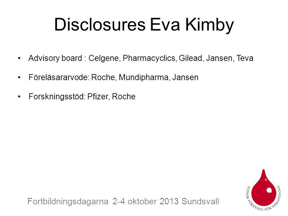 Disclosures Eva Kimby Advisory board : Celgene, Pharmacyclics, Gilead, Jansen, Teva. Föreläsararvode: Roche, Mundipharma, Jansen.