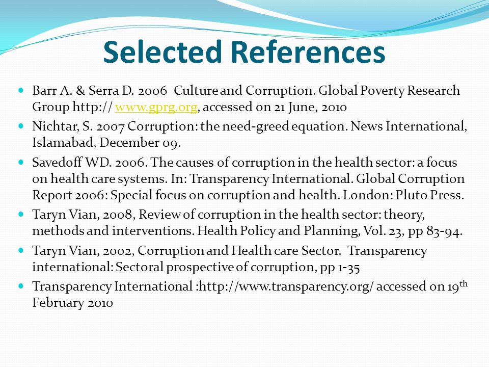 Selected References Barr A. & Serra D. 2006 Culture and Corruption. Global Poverty Research Group http:// www.gprg.org, accessed on 21 June, 2010.