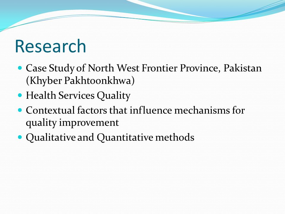 Research Case Study of North West Frontier Province, Pakistan (Khyber Pakhtoonkhwa) Health Services Quality.