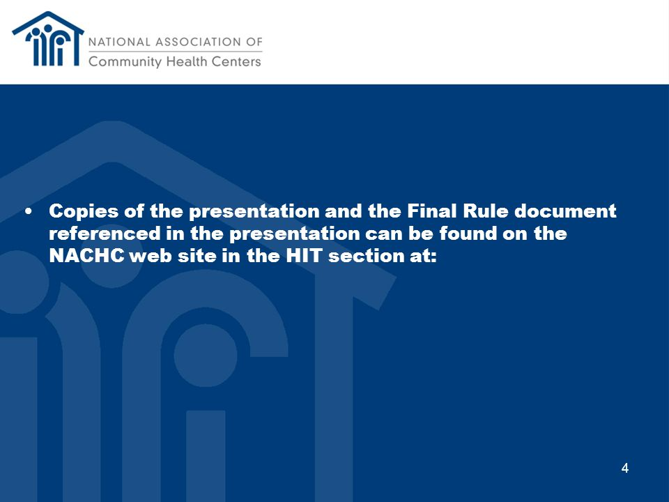 Copies of the presentation and the Final Rule document referenced in the presentation can be found on the NACHC web site in the HIT section at: