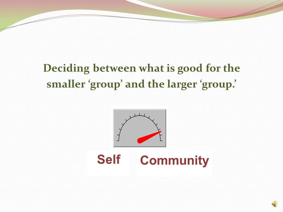 Deciding between what is good for the smaller 'group' and the larger 'group.'