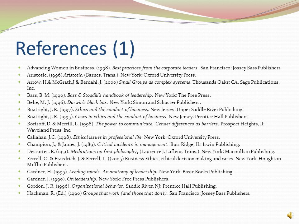 References (1) Advancing Women in Business. (1998). Best practices from the corporate leaders. San Francisco: Jossey Bass Publishers.