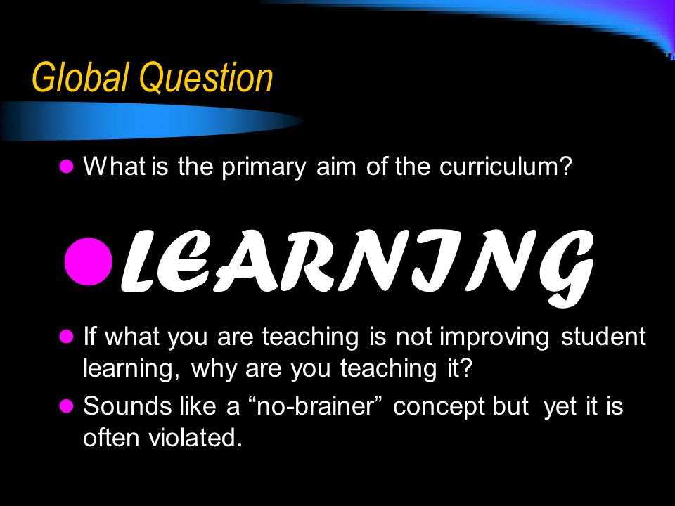 LEARNING Global Question What is the primary aim of the curriculum