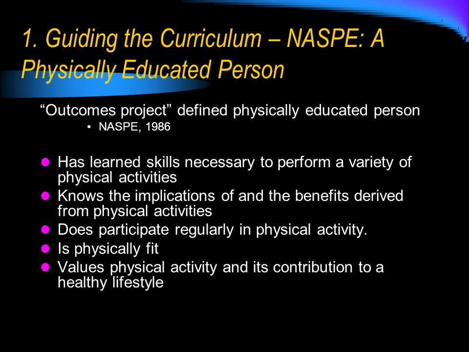 1. Guiding the Curriculum – NASPE: A Physically Educated Person