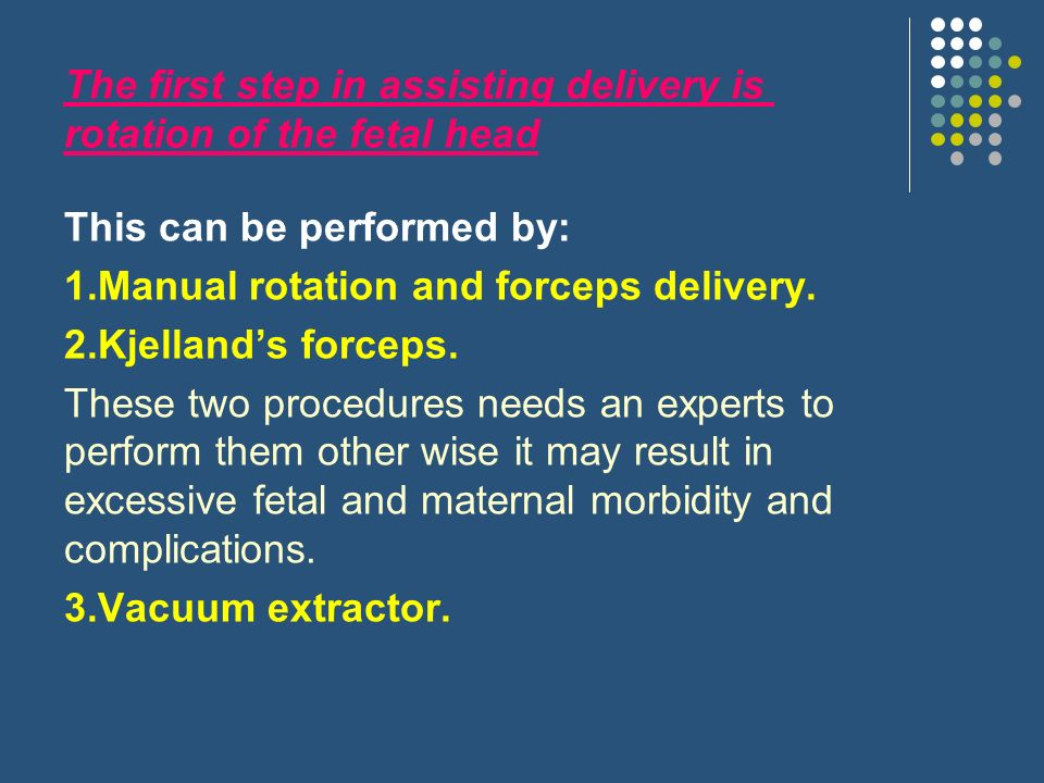 The first step in assisting delivery is rotation of the fetal head