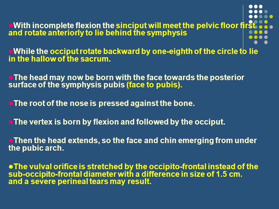 •With incomplete flexion the sinciput will meet the pelvic floor first and rotate anteriorly to lie behind the symphysis