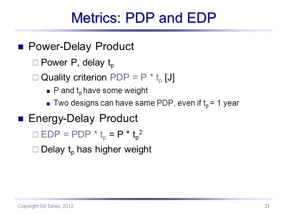 Metrics: PDP and EDP Power-Delay Product Energy-Delay Product
