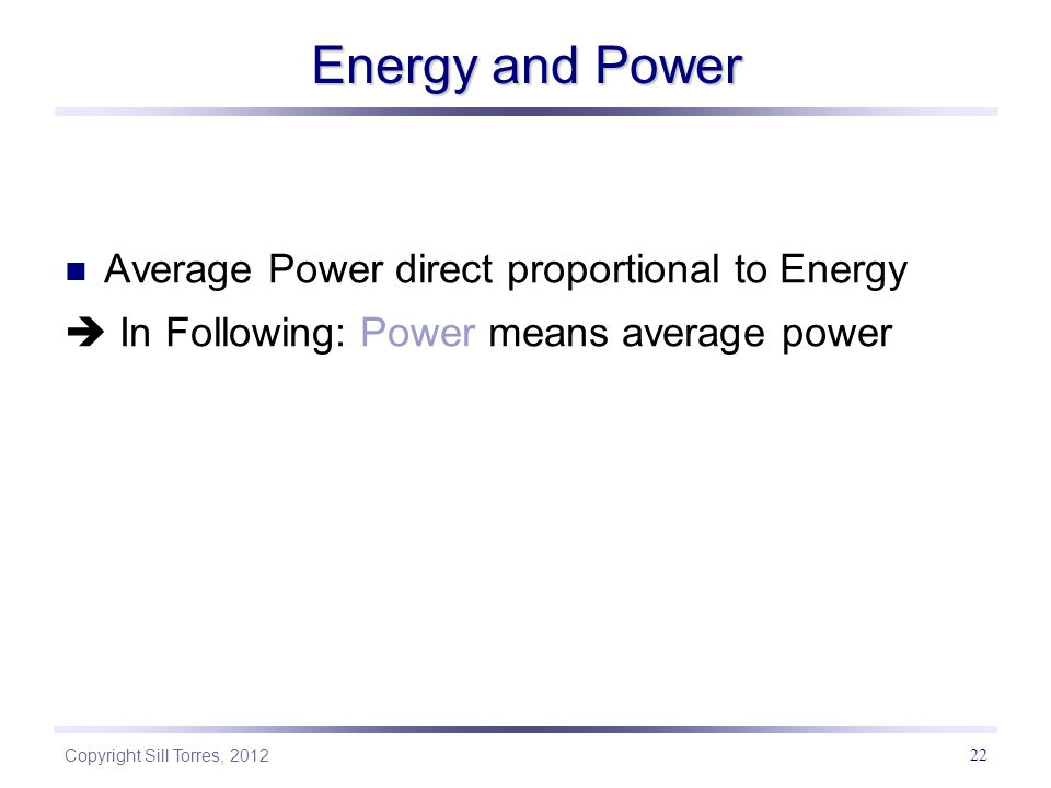 Energy and Power Average Power direct proportional to Energy