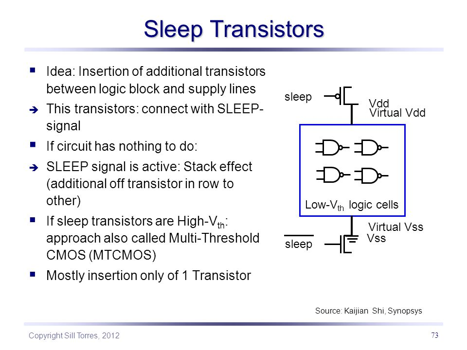 Sleep Transistors Idea: Insertion of additional transistors between logic block and supply lines. This transistors: connect with SLEEP-signal.