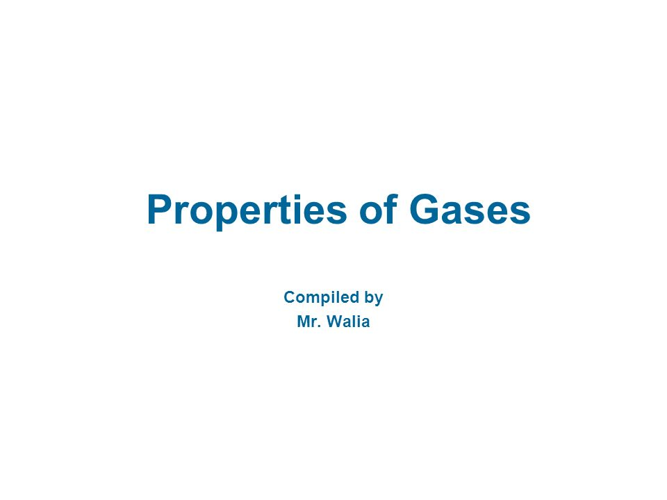 Properties of Gases Compiled by Mr. Walia