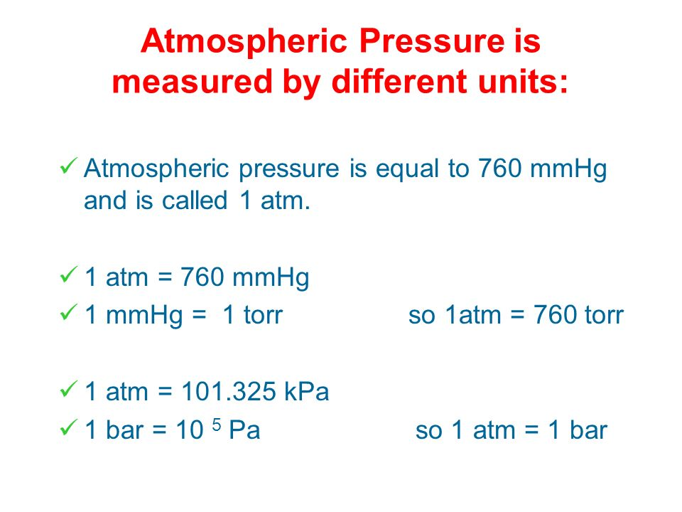 Atmospheric Pressure is measured by different units: