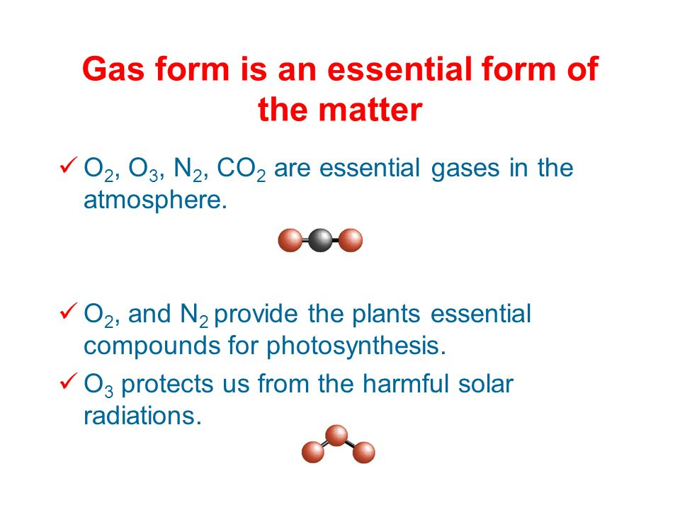 Gas form is an essential form of the matter