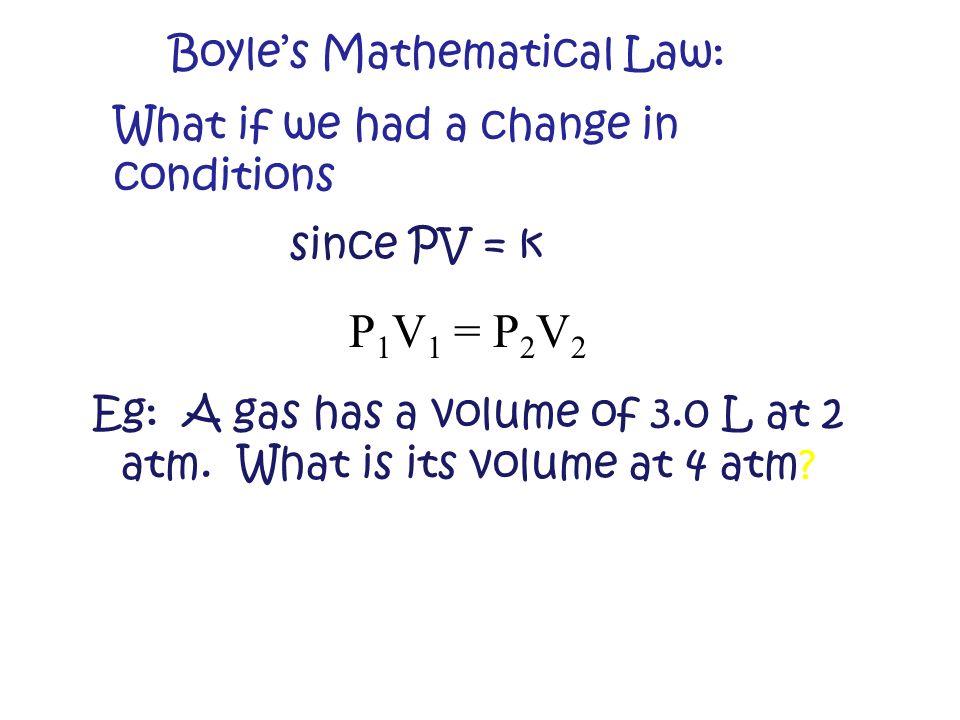 Eg: A gas has a volume of 3.0 L at 2 atm. What is its volume at 4 atm