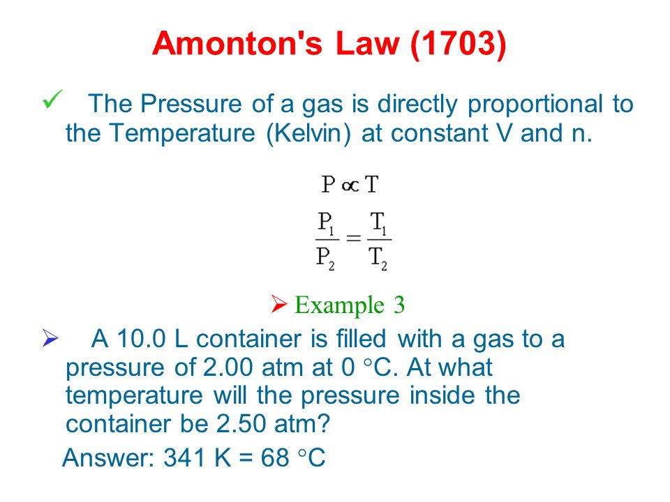 Amonton s Law (1703) The Pressure of a gas is directly proportional to the Temperature (Kelvin) at constant V and n.