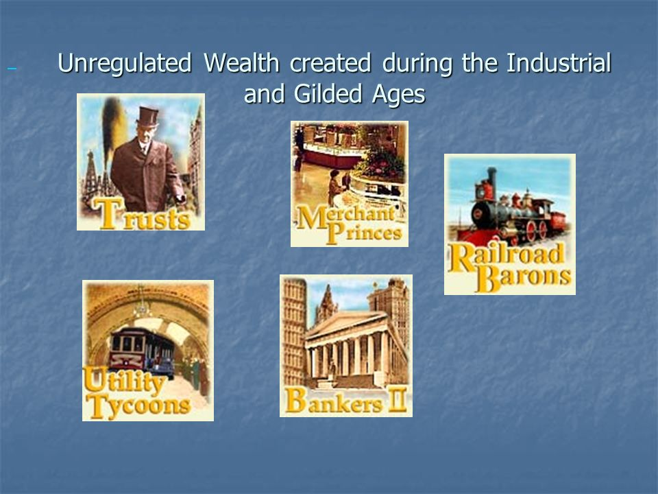 Unregulated Wealth created during the Industrial and Gilded Ages