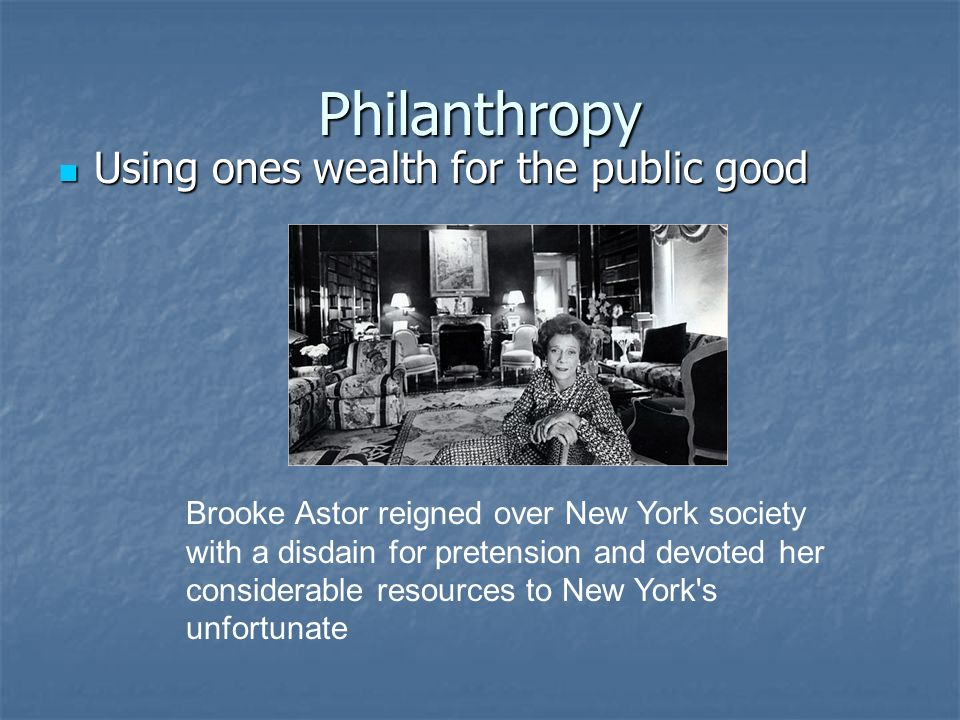 Philanthropy Using ones wealth for the public good