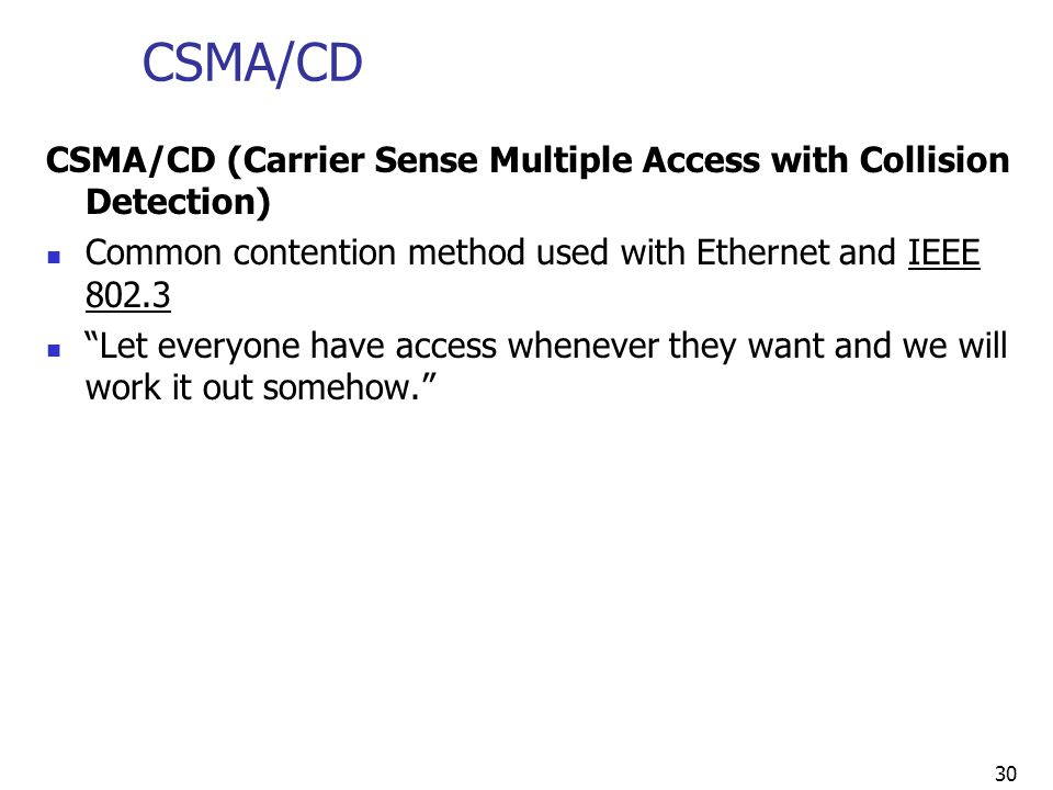 CSMA/CD CSMA/CD (Carrier Sense Multiple Access with Collision Detection) Common contention method used with Ethernet and IEEE 802.3.