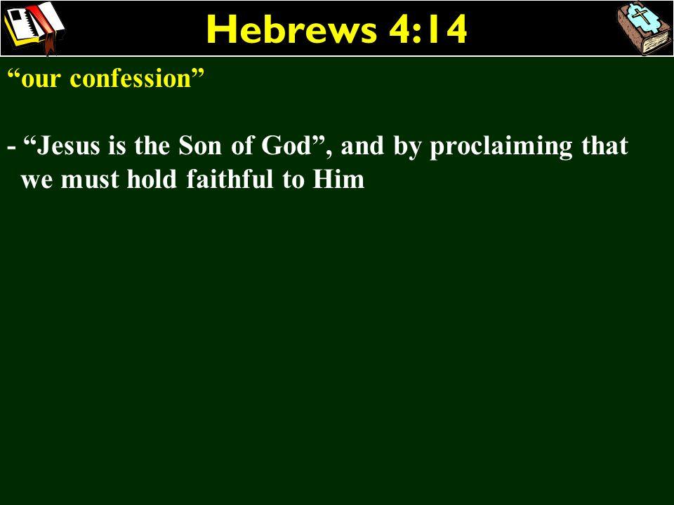 Hebrews 4:14 our confession