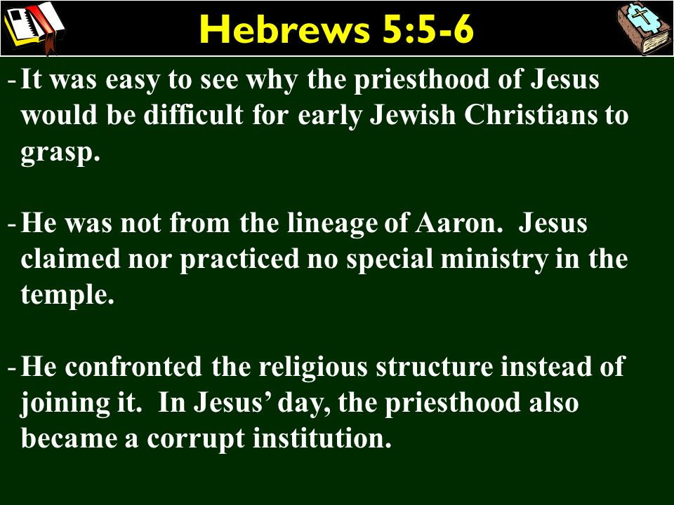 Hebrews 5:5-6It was easy to see why the priesthood of Jesus would be difficult for early Jewish Christians to grasp.
