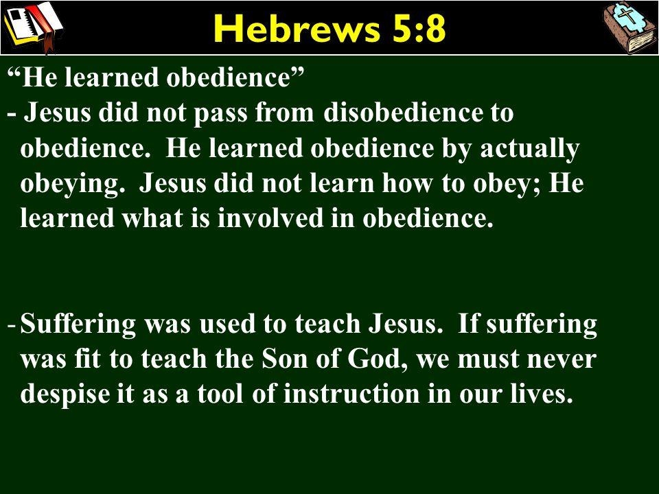 Hebrews 5:8 He learned obedience