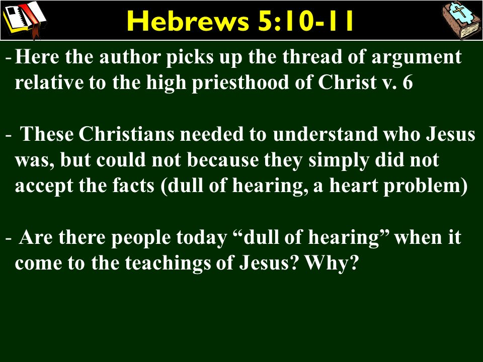 Hebrews 5:10-11Here the author picks up the thread of argument relative to the high priesthood of Christ v. 6.