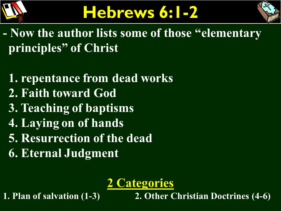 Hebrews 6:1-2- Now the author lists some of those elementary principles of Christ. 1. repentance from dead works.