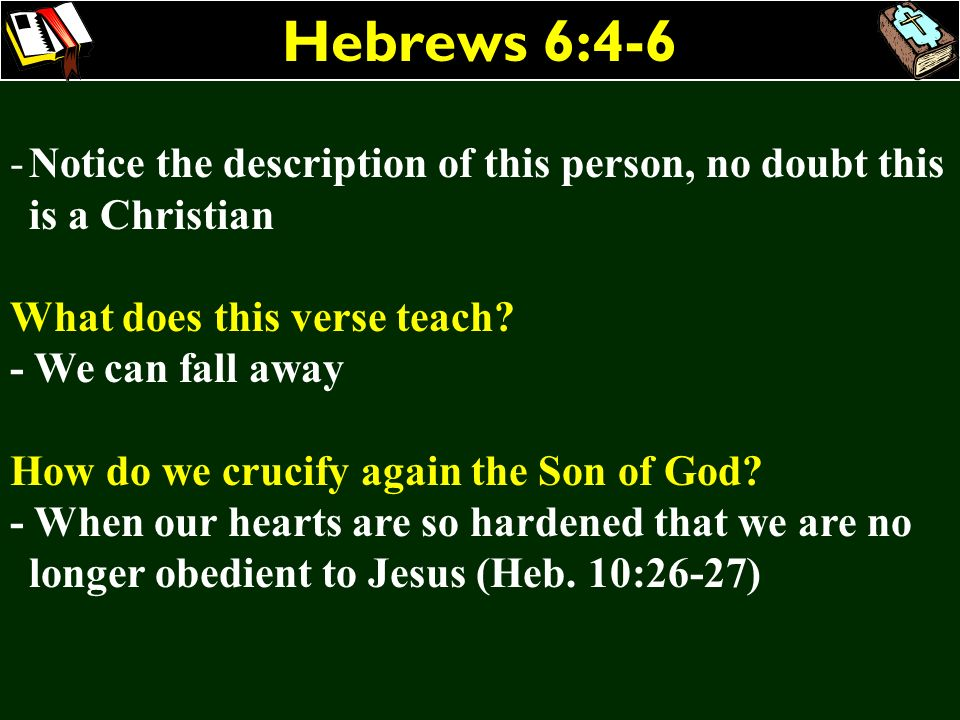 Hebrews 6:4-6 Notice the description of this person, no doubt this is a Christian. What does this verse teach