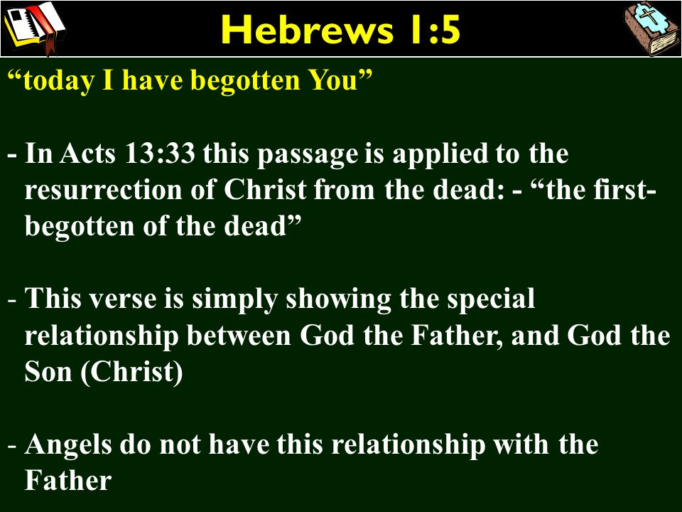 Hebrews 1:5 today I have begotten You