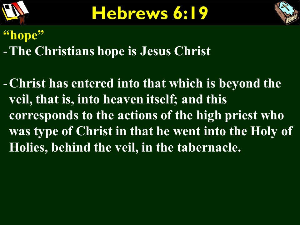 Hebrews 6:19 hope The Christians hope is Jesus Christ