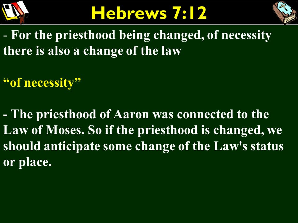 Hebrews 7:12For the priesthood being changed, of necessity there is also a change of the law. of necessity