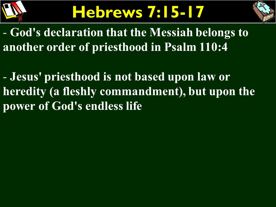 Hebrews 7:15-17God s declaration that the Messiah belongs to another order of priesthood in Psalm 110:4.