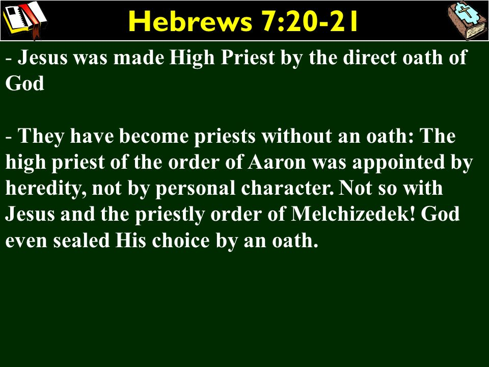 Hebrews 7:20-21 Jesus was made High Priest by the direct oath of God